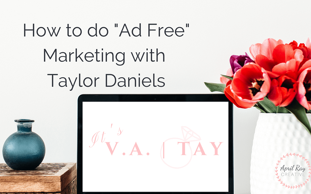 "How to do ""Ad Free"" Marketing with Taylor Daniels"