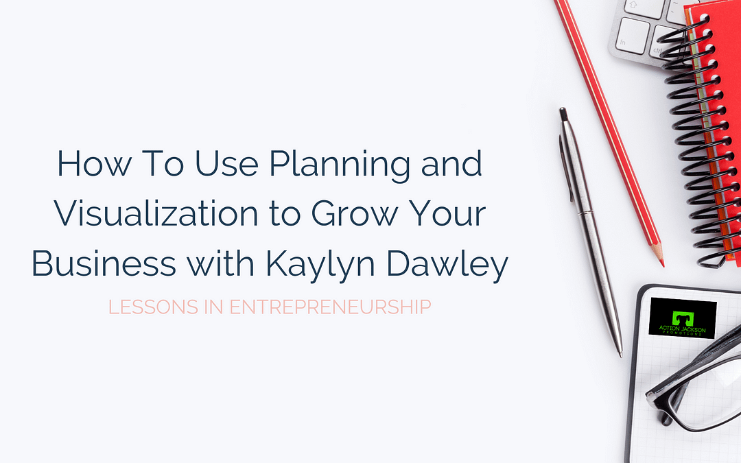 How To Use Planning and Visualization to Grow Your Business with Kaylyn Dawley