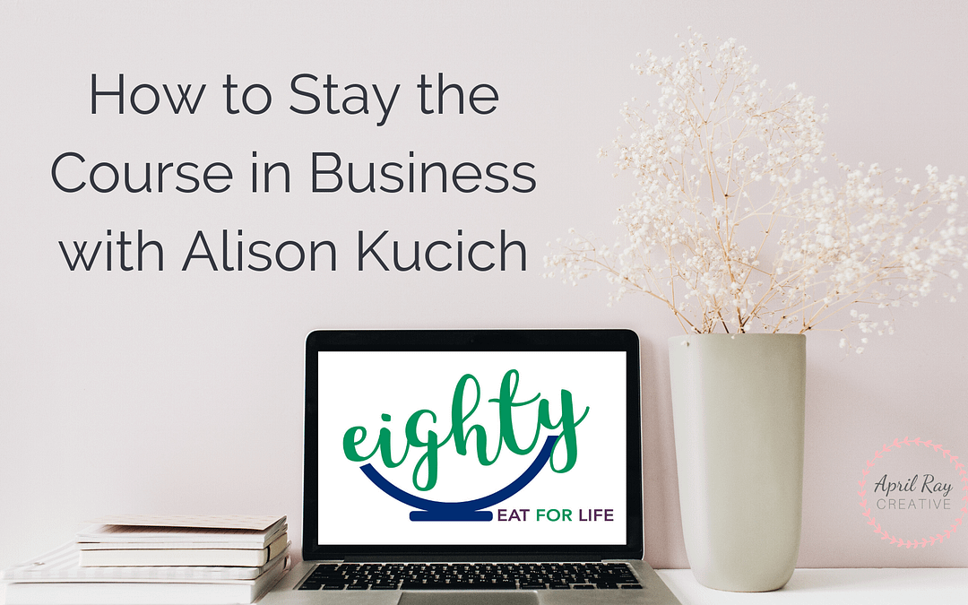 How to Stay the Course in Business with Alison Kucich