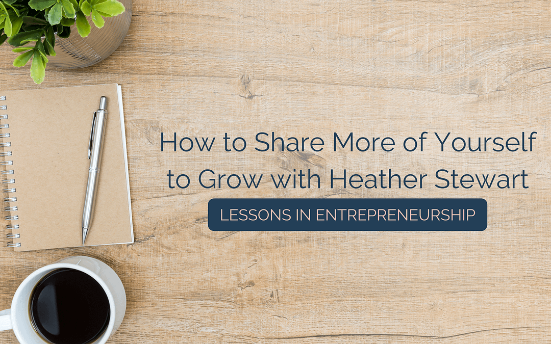 How to Share More of Yourself to Grow with Heather Stewart