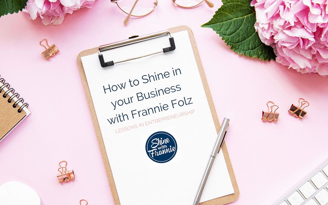 How to Shine in your Business with Frannie Foltz