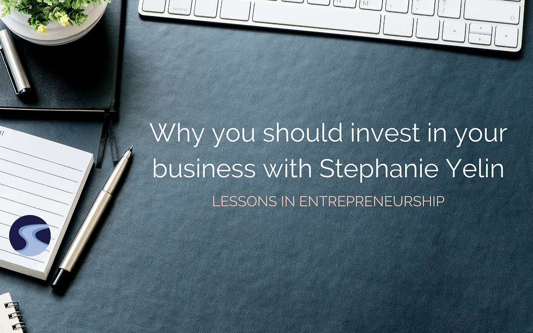 Why you should invest in your business with Stephanie Yelin
