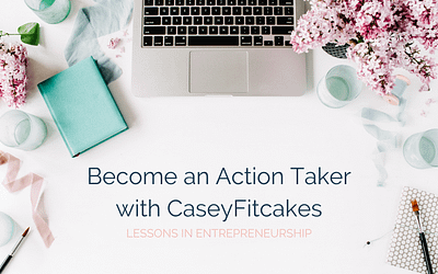 Become an Action Taker with CaseyFitcakes