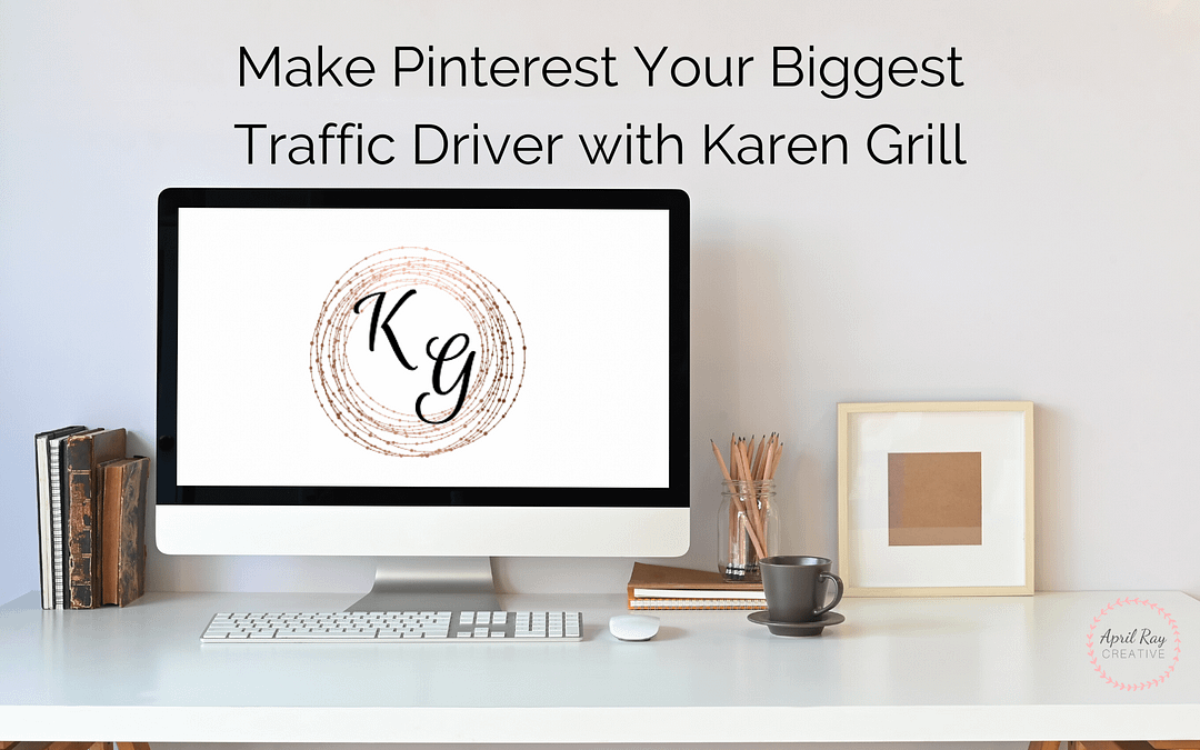 Make Pinterest Your Biggest Traffic Driver with Karen Grill